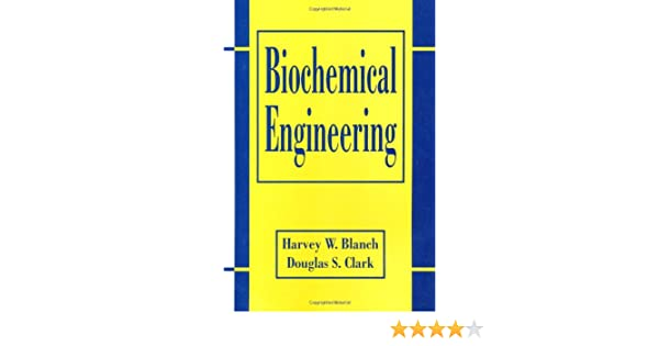 Biochemical engineering second edition chemical industries biochemical engineering second edition chemical industries douglas s clark harvey w blanch 9780824700997 amazon books fandeluxe Images