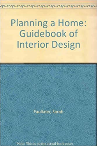 A Practical Guide To Interior Design Planning Home Sarah Faulkner 9780030454714 Amazon Books