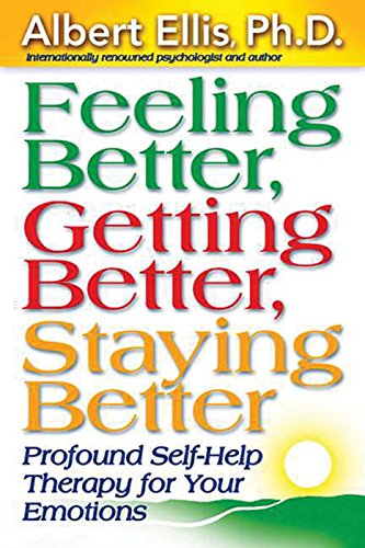 Feeling Better, Getting Better, Staying Better : Profound Self-Help Therapy For Your Emotions (Albert Ellis A Guide To Rational Living)
