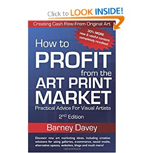 How to Profit from the Art Print Market 2nd Edition: Creating Cash Flow from Original Art Barney Davey