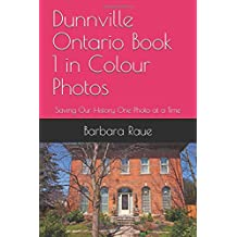 Dunnville Ontario Book 1 in Colour Photos: Saving Our History One Photo at a Time