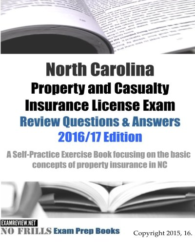 Download North Carolina Property and Casualty Insurance License Exam Review Questions & Answers 2016/17 Edition: A Self-Practice Exercise Book focusing on the basic concepts of property insurance in NC Pdf