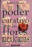 Poder Curativo de las Flores Mexicanas, Humberto Talavera, 9706431713