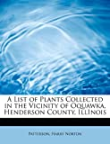 A List of Plants Collected in the Vicinity of Oquawka, Henderson County, Illinois, Patterson Norton, 1241296863