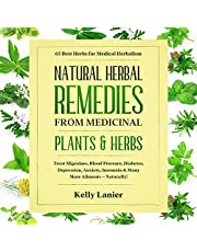 Natural Herbal Remedies from Medicinal Plants & Herbs: 65 Best Herbs for Medical Herbalism Treat Migraines, Blood Pressure, Diabetes, Depression, Anxiety, Insomnia & Many More Ailments - Naturally!