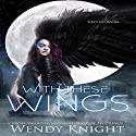 With These Wings Audiobook by Wendy Knight Narrated by Angel Clark