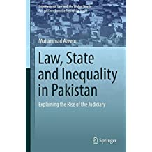Law, State and Inequality in Pakistan: Explaining the Rise of the Judiciary