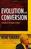 Evolution and Conversion : Dialogues on the Origins of Culture, Girard, 0567032523