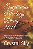 Sagittarius Astrology Diary 2018: Your Weekly Horoscope & Astrology Guide (Horoscopes and Astrology 2018)