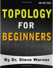 Topology for Beginners: A Rigorous Introduction to Set Theory, Topological Spaces, Continuity, Separation, Countability, Metrizability, Compactness, Connectedness, Function Spaces, and Algebraic Topology