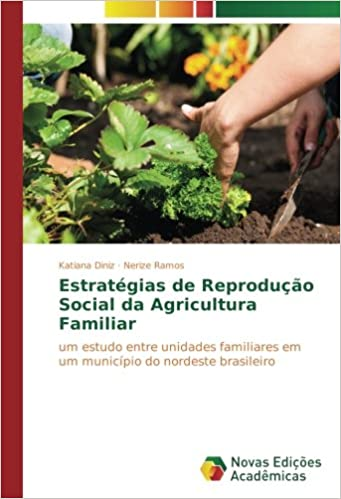 Estratégias de Reprodução Social da Agricultura Familiar: um estudo entre unidades familiares em um município do nordeste brasileiro (Portuguese Edition): ...