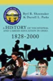A History of Vocational and Career Education in Ohio: 1828-2000, Darrell Parks and Byrl Shoemaker, 0595871445