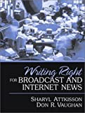 img - for Writing Right for Broadcast and Internet News by Sharyl Attkisson (2002-10-17) book / textbook / text book
