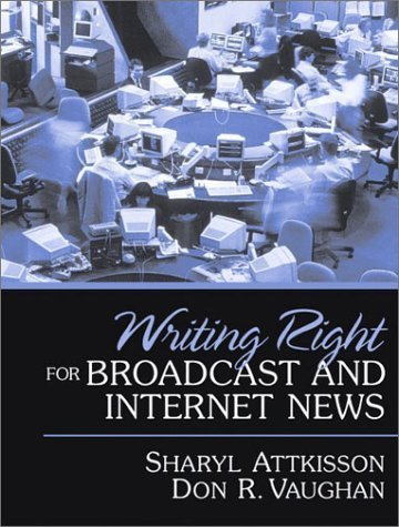 Writing Right for Broadcast and Internet News by Sharyl Attkisson (2002-10-17)