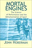 Mortal Engines: The Science of Performance and Dehumanization of Sport by John Hoberman (2002-02-24)