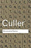 Structuralist Poetics: Structuralism, Linguistics and the Study of Literature (Routledge Classics)