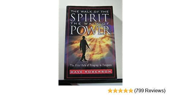The Walk of the Spirit - The Walk of Power : The Vital Role of