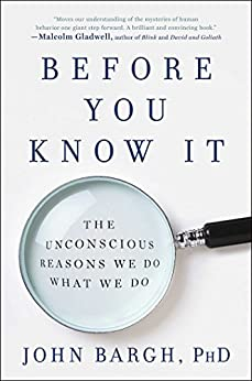 Before You Know It: The Unconscious Reasons We Do What We Do by [Bargh, John]