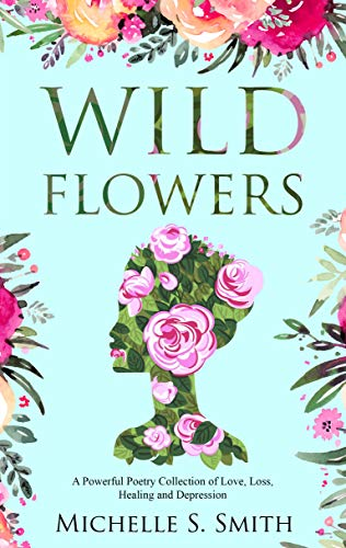 Search : Wild Flowers: A Powerful Poetry Collection of Love, Loss, Healing and Depression