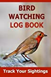 Bird Watching Log Book: Track Your Sightings in this Bird Watching Log Book