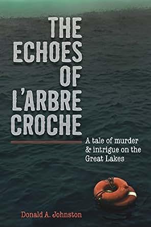 Amazon.com: The Echoes of L'Arbre Croche eBook: Donald A, Johnston
