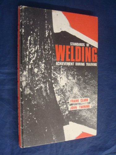 Standards of Welding Achievement During Training by Frank Clark, John Twining