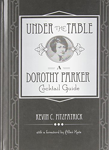 By Kevin Fitzpatrick Under the Table: A Dorothy Parker Cocktail Guide [Hardcover]