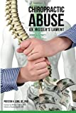 Chiropractic Abuse, Preston H. Long, 0972709495