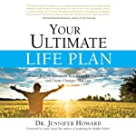 Your Ultimate Life Plan: How to Deeply Transform Your Everyday Experience and Create Changes That Last | Jennifer Howard