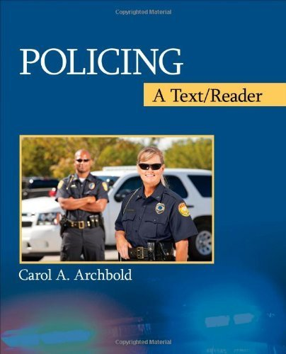 Policing: A Text/Reader (Sage Text/Reader in Criminology and Criminal Justice) [Paperback] [2012] Carol A. (Ann) Archbold (Policing Reader A Text)