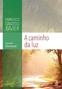 Amazon.com: A Caminho da Luz (Portuguese Edition) eBook: Francisco Cândido Xavier: Kindle Store
