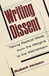 Writing Dissent: Taking Radical Ideas from the Margins to the Mainstream (Media & Culture)