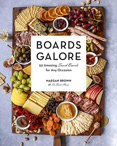 Boards Galore: 50 Delicious and Family-Friendly Snack Boards for Any -