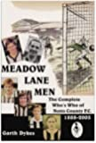 Meadow Lane Men: The Complete Who's Who of Notts County 1888-2005: Written by Garth Dykes, 2005 Edition, Publisher: Yore Publications [Hardcover]