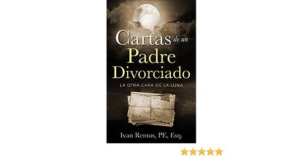 CARTAS DE UN PADRE DIVORCIADO: La Otra Cara de la Luna (Spanish Edition)