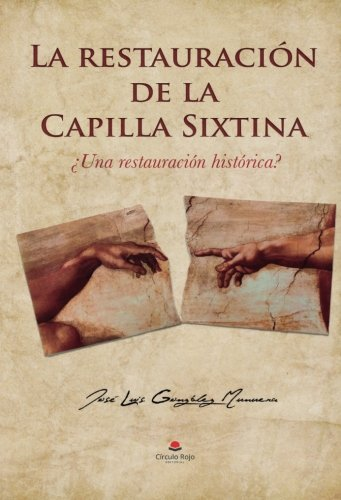 La restauracin de la Capilla Sixtina: Una Restauracin Histrica? (Spanish Edition)