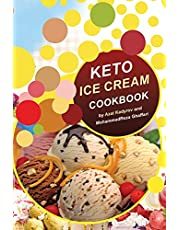 KETO ICE CREAM COOKBOOK: Homemade Ice cream Recipe book (Healthy Ice Cream Cookbook, Keto Dessert Book, Healthy Low Carb Treats for Ketogenic)