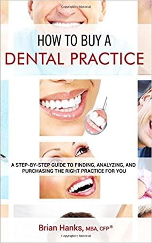 How to buy a dental practice a step by step guide to finding dental practice a step by step guide to finding analyzing and purchasing the right practice for you brian d hanks 9781544112114 amazon books solutioingenieria Images