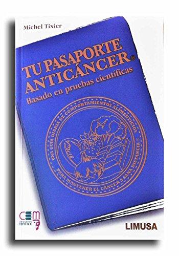 TU PASAPORTE ANTICÁNCER: UNA GUÍA DIARIA DE COMPORTAMIENTOS ALIMENTICIOS PARA MANTENER EL CÁNCER A UNA SANA DISTANCIA (Spanish Edition) by MICHEL TIXIER THOMAS