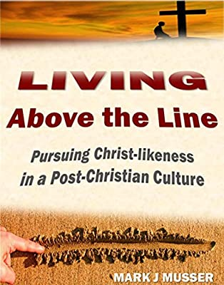 Living Above the Line: Pursuing Christ-Likeness in a Post-Christian Culture