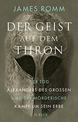 Der Geist auf dem Thron: Der Tod Alexanders des Großen und der mörderische Kampf um sein Erbe