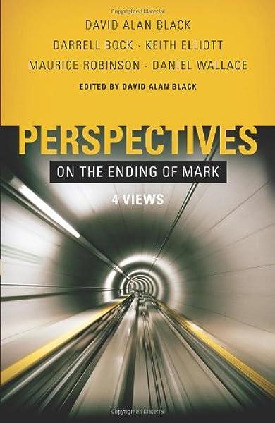 Perspectives On The Ending Of Mark Four Views Robinson Maurice Bock Darrell L Elliott Keith Wallace Daniel Black David Alan 9780805447620 Amazon Com Books
