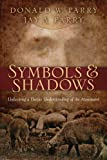 Symbols and Shadows : Unlocking a Deeper Understanding of the Atonement, Parry, Donald and Parry, Jay A., 1606411292