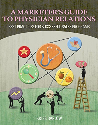 (A Marketer's Guide to Physician Relations: Best Practices for Successful Sales Programs)