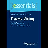 Process-Mining: Geschäftsprozesse: smart, schnell und einfach (essentials) (German Edition)