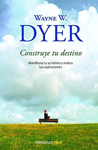 Construye tu destino / Manifest Your Destiny (Spanish Edition) [Wayne Dyer] (Tapa Blanda)