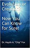 img - for Evolution or Creation? Now You Can Know for Sure! book / textbook / text book