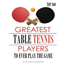 Greatest Table Tennis Players to Ever Play the Game: Top 100