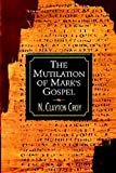 The Mutilation of Marks Gospel