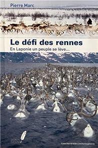 Le défi des rennes - en Laponie un peuple se lève... par Pierre Marc